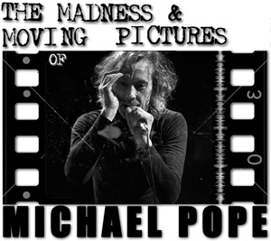 The Madness & Moving Pictures of Michael Pope